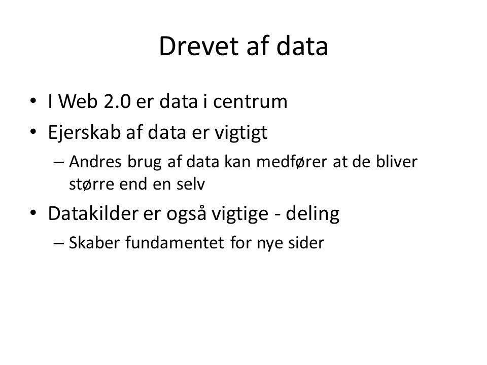 Drevet af data I Web 2.0 er data i centrum Ejerskab af data er vigtigt