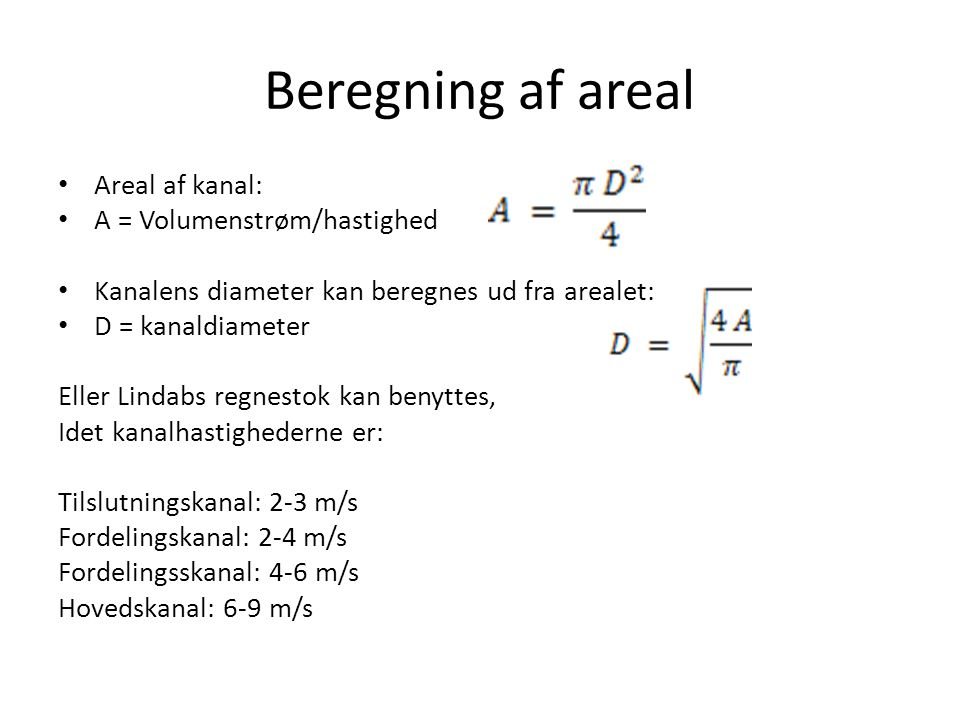 Beregning af areal Areal af kanal: A = Volumenstrøm/hastighed