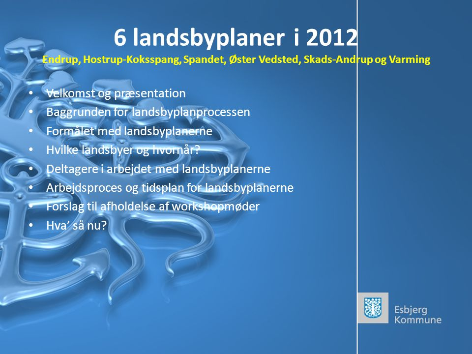 6 landsbyplaner i 2012 Endrup, Hostrup-Koksspang, Spandet, Øster Vedsted, Skads-Andrup og Varming
