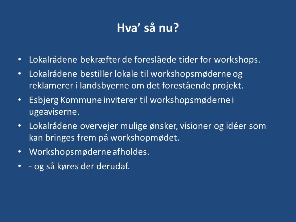 Hva' så nu Lokalrådene bekræfter de foreslåede tider for workshops.