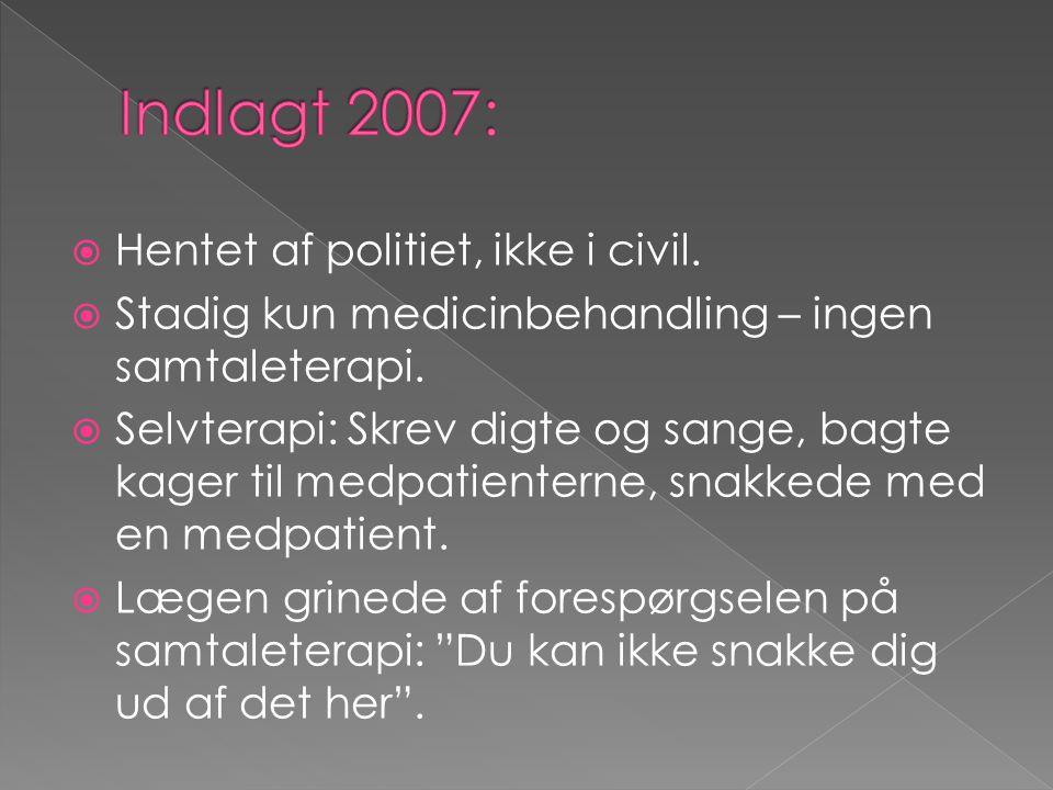 Indlagt 2007: Hentet af politiet, ikke i civil.