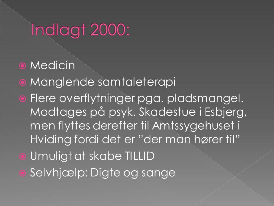 Indlagt 2000: Medicin Manglende samtaleterapi