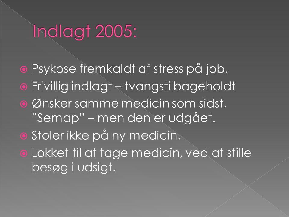 Indlagt 2005: Psykose fremkaldt af stress på job.