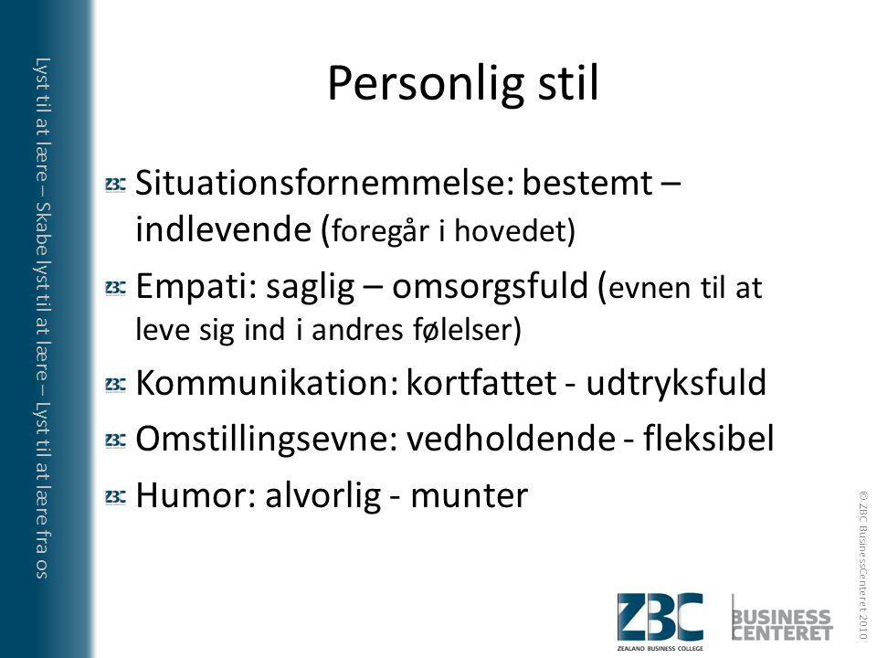 Personlig stil Situationsfornemmelse: bestemt –indlevende (foregår i hovedet)