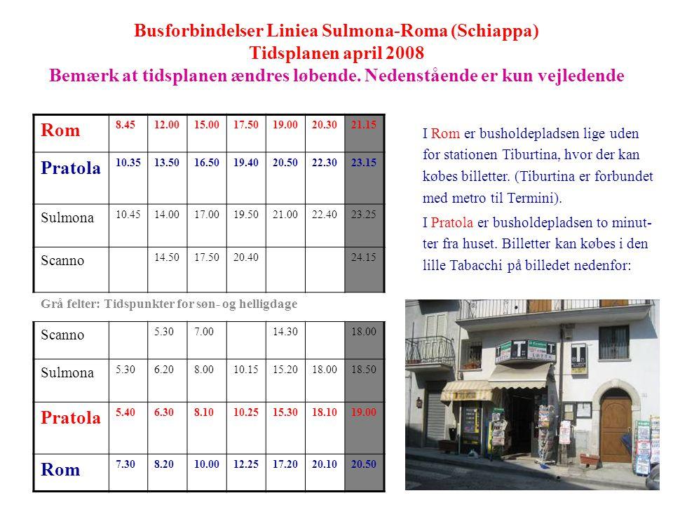 Busforbindelser Liniea Sulmona-Roma (Schiappa) Tidsplanen april 2008 Bemærk at tidsplanen ændres løbende. Nedenstående er kun vejledende