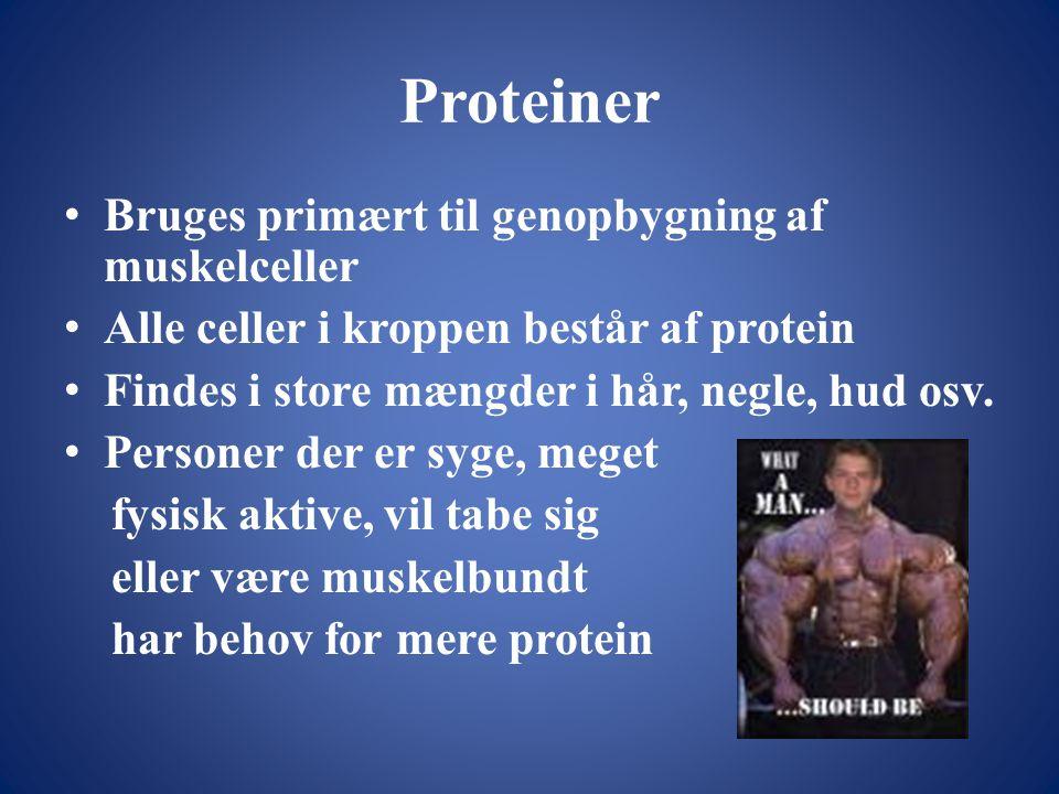 Proteiner Bruges primært til genopbygning af muskelceller