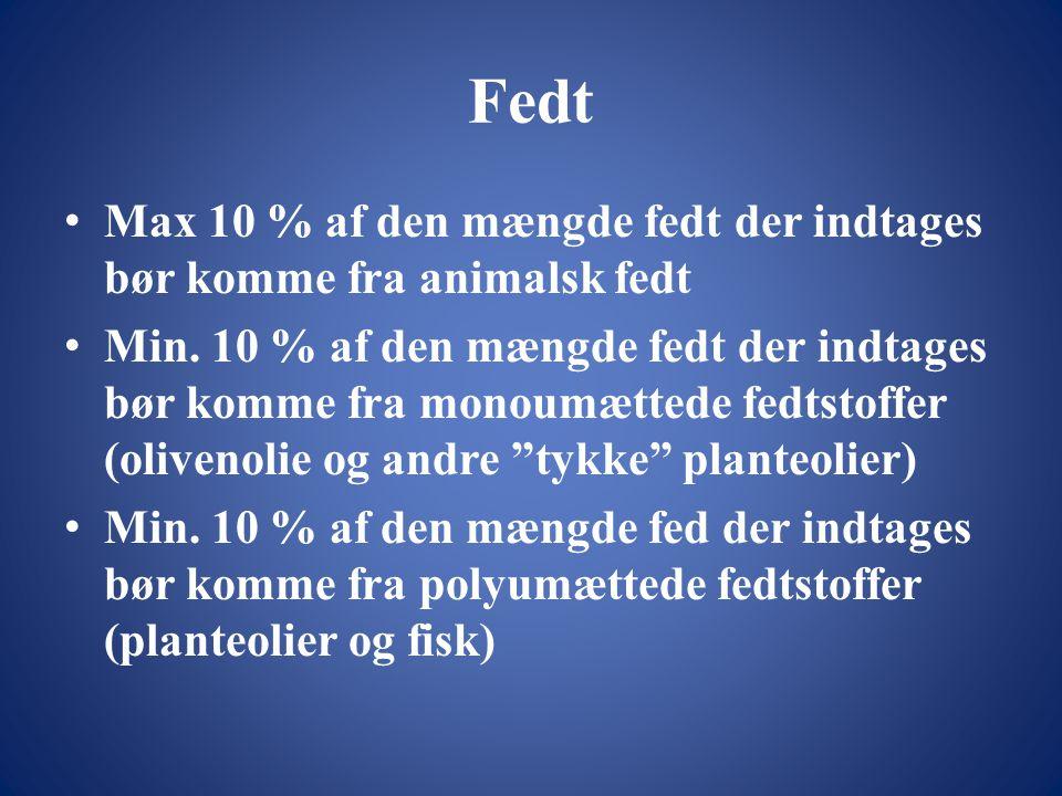 Fedt Max 10 % af den mængde fedt der indtages bør komme fra animalsk fedt.