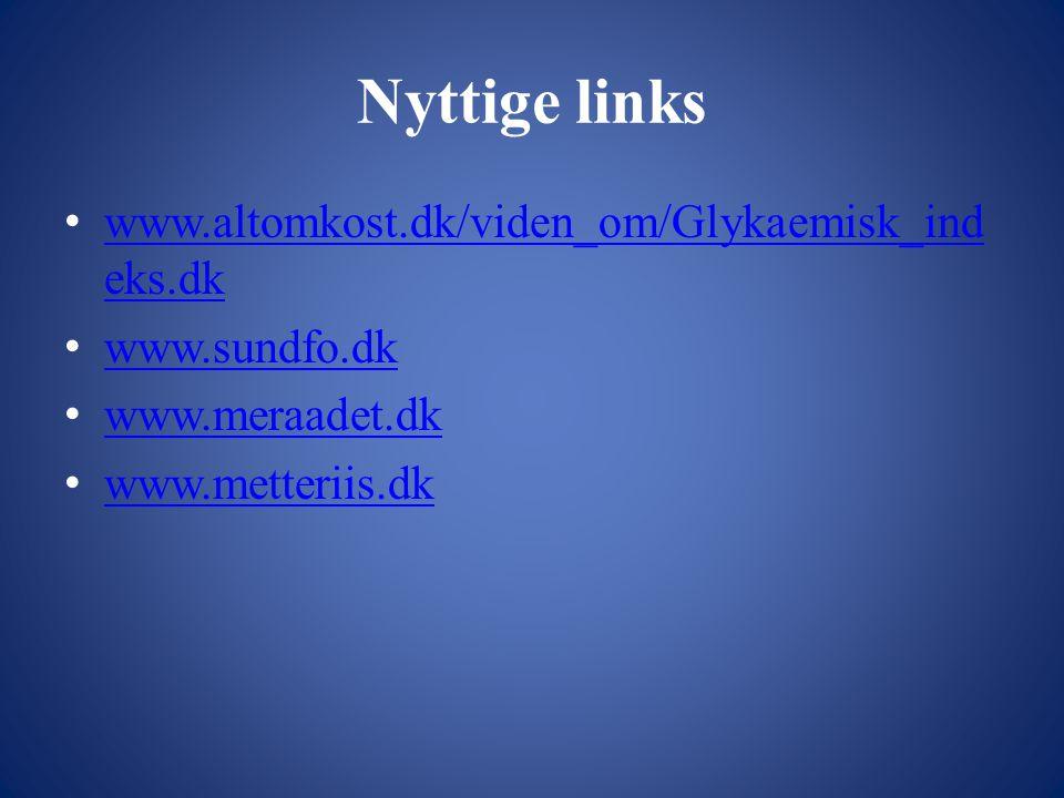 Nyttige links www.altomkost.dk/viden_om/Glykaemisk_indeks.dk