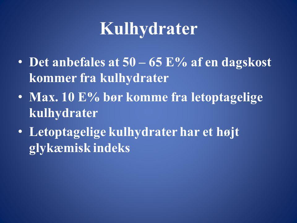 Kulhydrater Det anbefales at 50 – 65 E% af en dagskost kommer fra kulhydrater. Max. 10 E% bør komme fra letoptagelige kulhydrater.