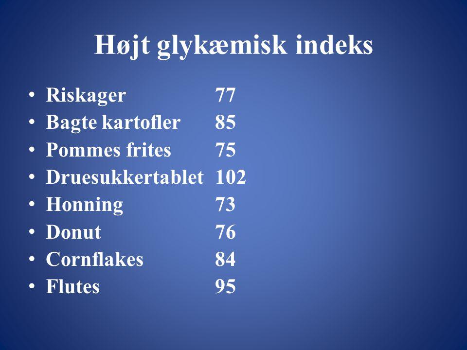 Højt glykæmisk indeks Riskager 77 Bagte kartofler 85 Pommes frites 75