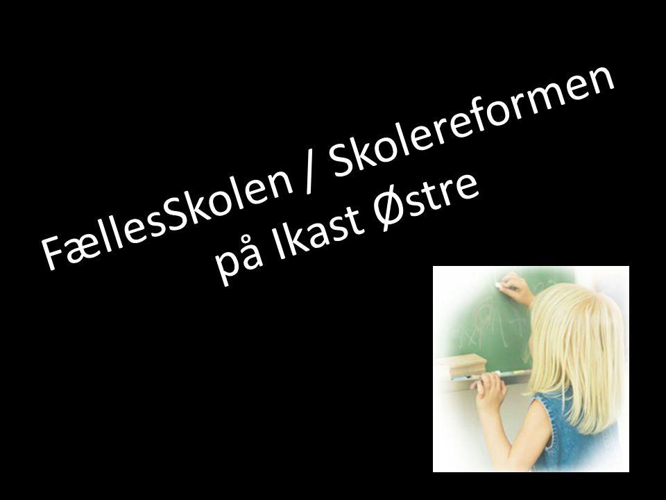 FællesSkolen / Skolereformen på Ikast Østre