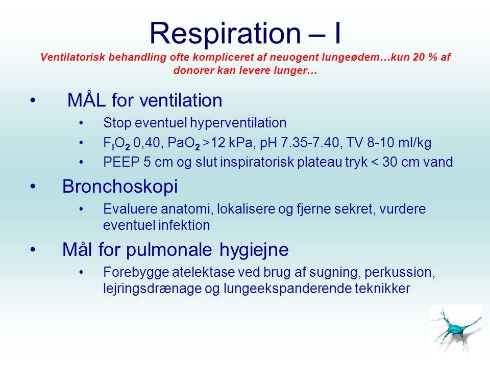 Respiration – I Ventilatorisk behandling ofte kompliceret af neuogent lungeødem…kun 20 % af donorer kan levere lunger…