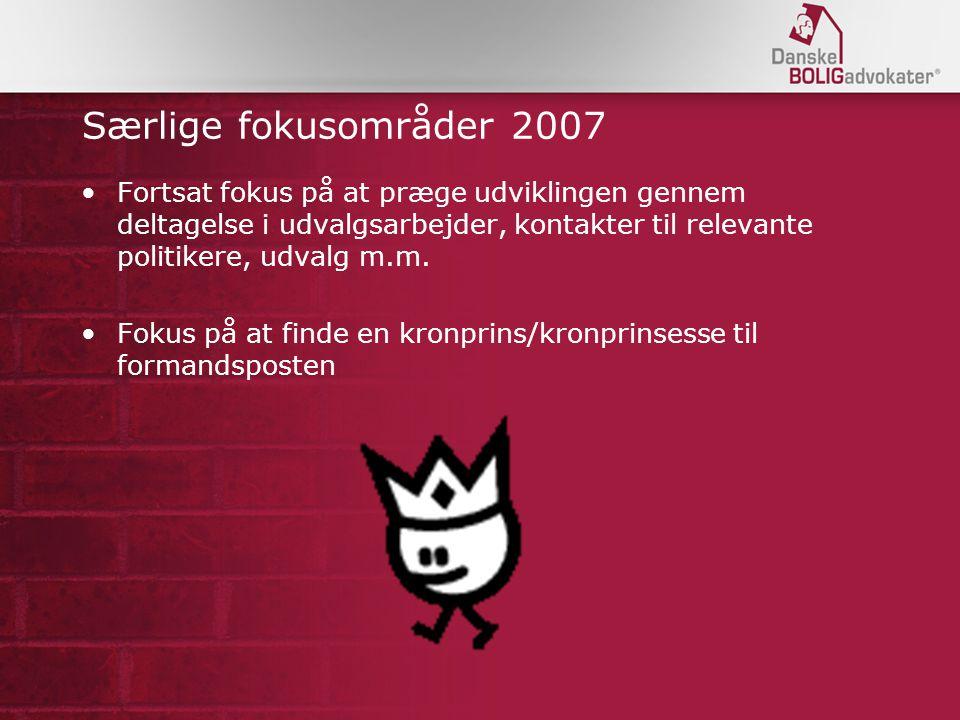 Særlige fokusområder 2007 Fortsat fokus på at præge udviklingen gennem deltagelse i udvalgsarbejder, kontakter til relevante politikere, udvalg m.m.