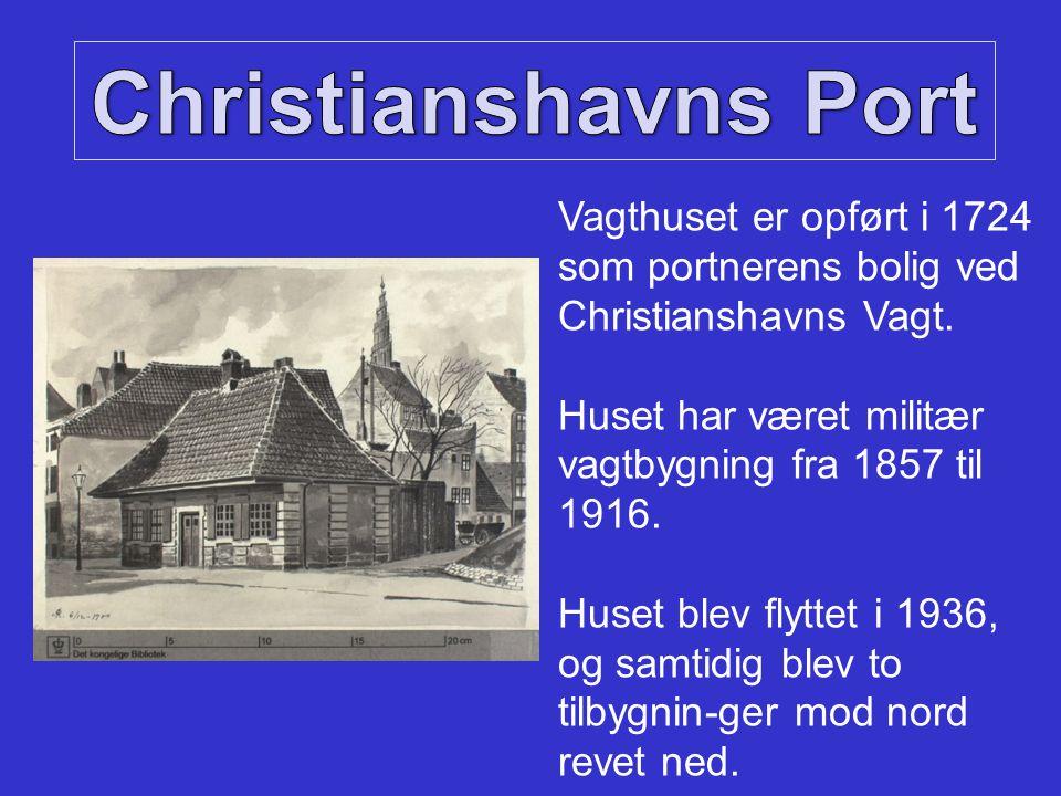 Christianshavns Port Vagthuset er opført i 1724 som portnerens bolig ved Christianshavns Vagt.