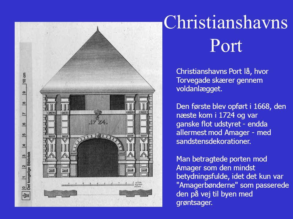 Christianshavns Port Christianshavns Port lå, hvor Torvegade skærer gennem voldanlægget. Den første blev opført i 1668, den næste kom i 1724 og var.
