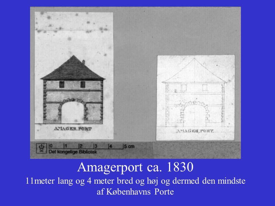 Amagerport ca. 1830 11meter lang og 4 meter bred og høj og dermed den mindste af Københavns Porte