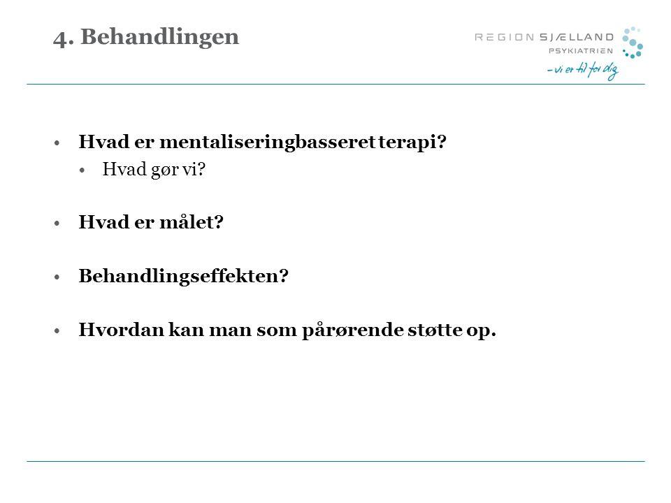 4. Behandlingen Hvad er mentaliseringbasseret terapi Hvad gør vi