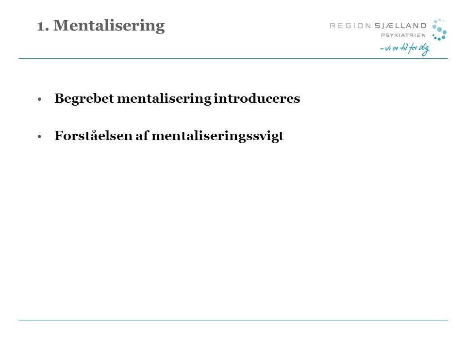 1. Mentalisering Begrebet mentalisering introduceres