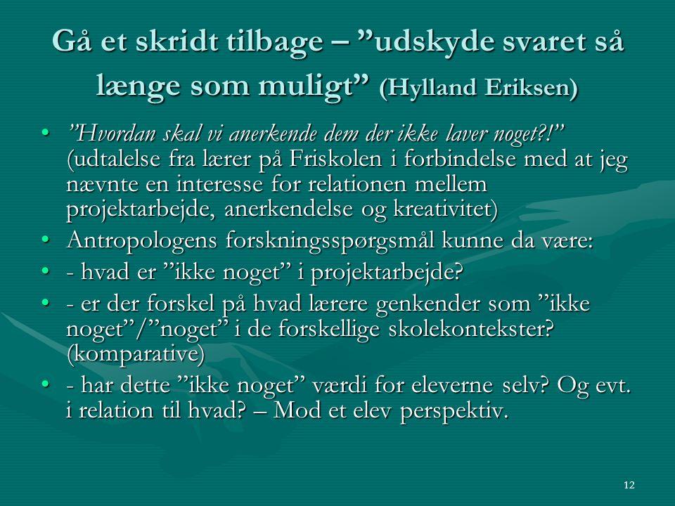 Gå et skridt tilbage – udskyde svaret så længe som muligt (Hylland Eriksen)