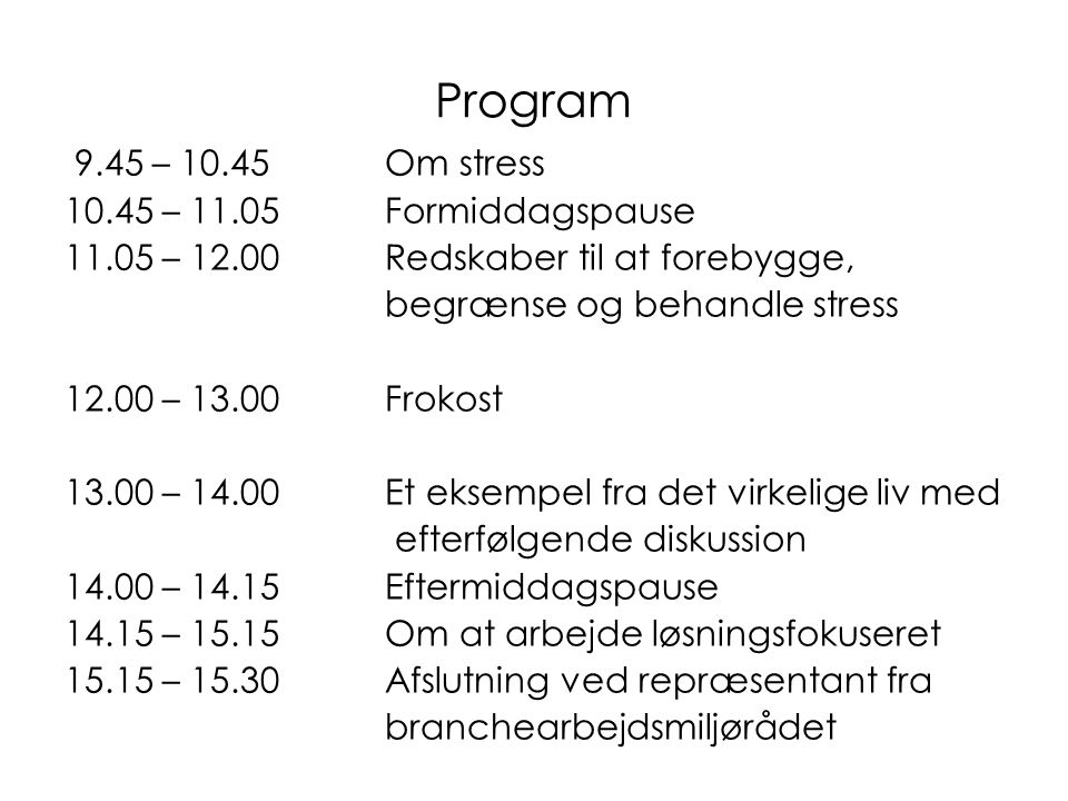 Program 9.45 – 10.45 Om stress 10.45 – 11.05 Formiddagspause