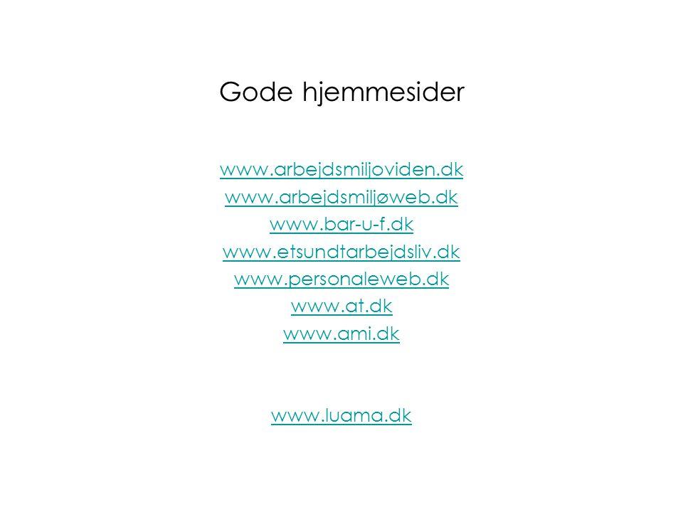 Gode hjemmesider www.arbejdsmiljoviden.dk www.arbejdsmiljøweb.dk