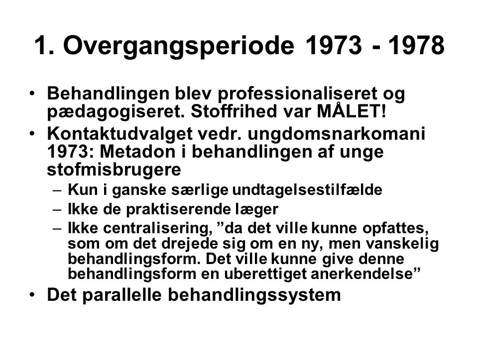 1. Overgangsperiode 1973 - 1978 Behandlingen blev professionaliseret og pædagogiseret. Stoffrihed var MÅLET!