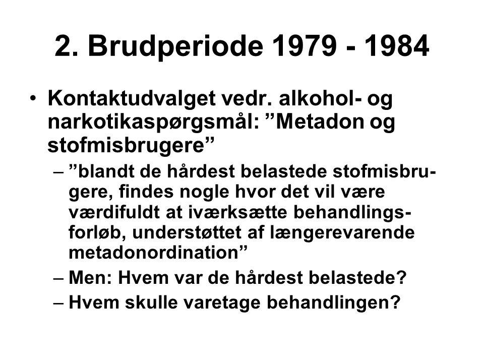 2. Brudperiode 1979 - 1984 Kontaktudvalget vedr. alkohol- og narkotikaspørgsmål: Metadon og stofmisbrugere
