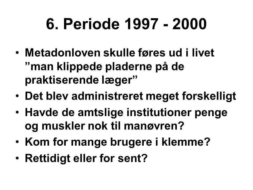 6. Periode 1997 - 2000 Metadonloven skulle føres ud i livet man klippede pladerne på de praktiserende læger