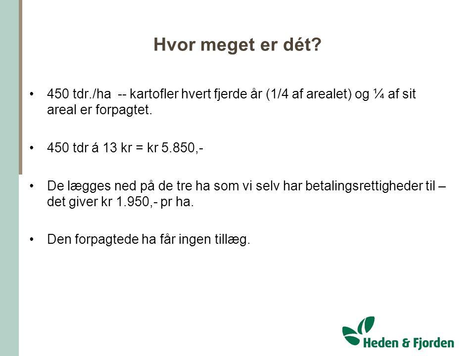 Hvor meget er dét 450 tdr./ha -- kartofler hvert fjerde år (1/4 af arealet) og ¼ af sit areal er forpagtet.