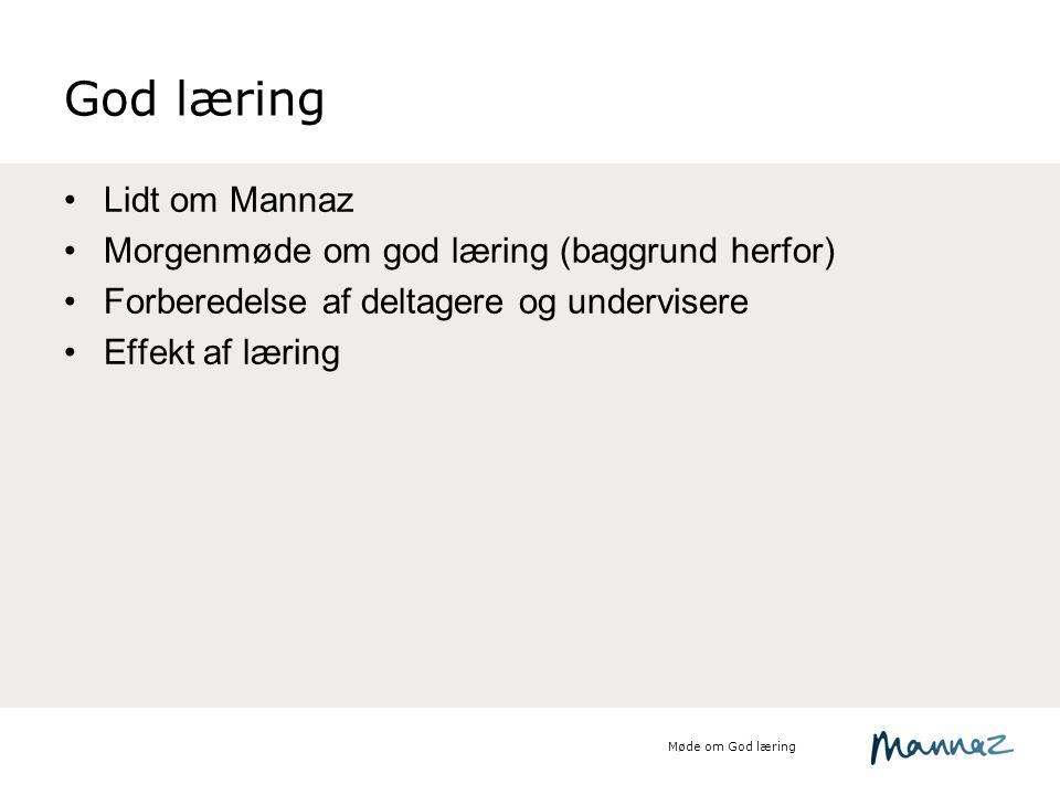 God læring Lidt om Mannaz Morgenmøde om god læring (baggrund herfor)