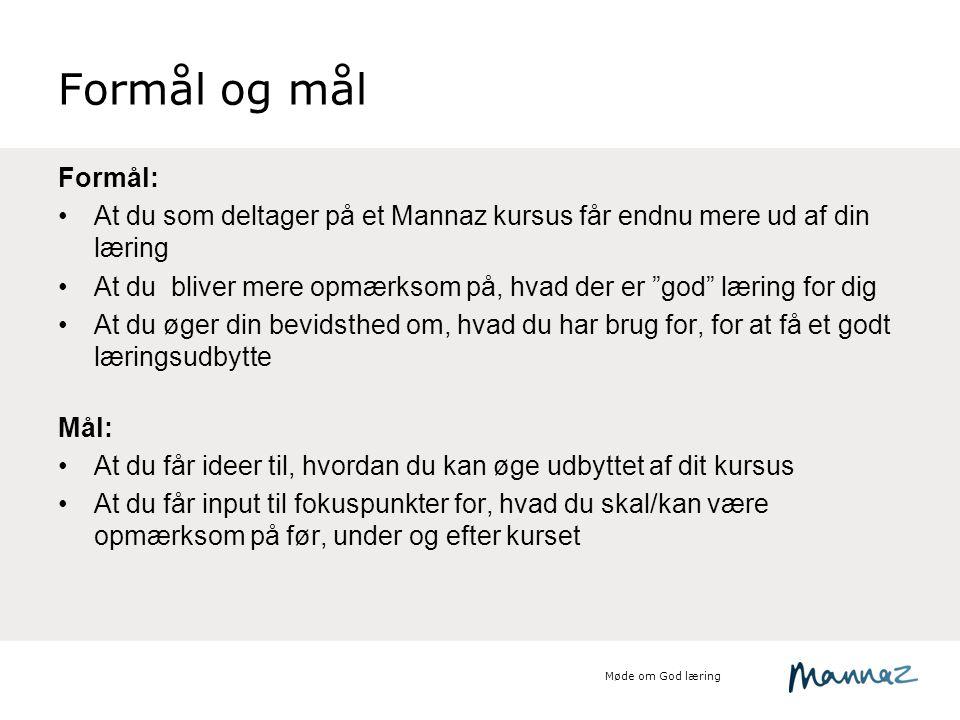 Formål og mål Formål: At du som deltager på et Mannaz kursus får endnu mere ud af din læring.
