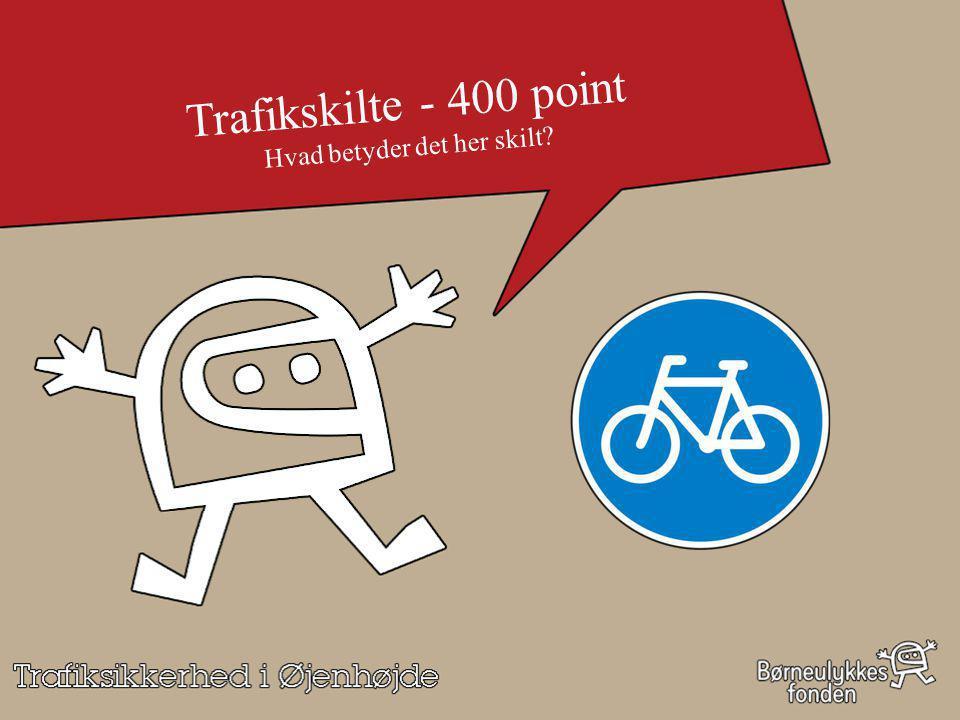 Trafikskilte - 400 point Hvad betyder det her skilt