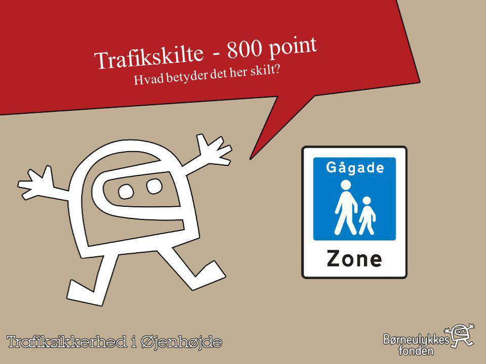 Trafikskilte - 800 point Hvad betyder det her skilt