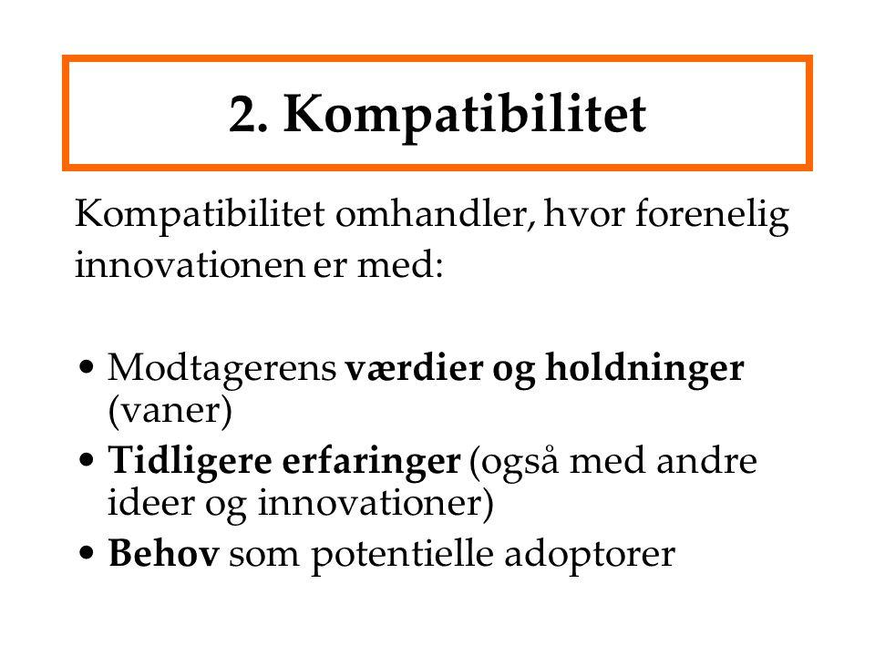 2. Kompatibilitet Kompatibilitet omhandler, hvor forenelig