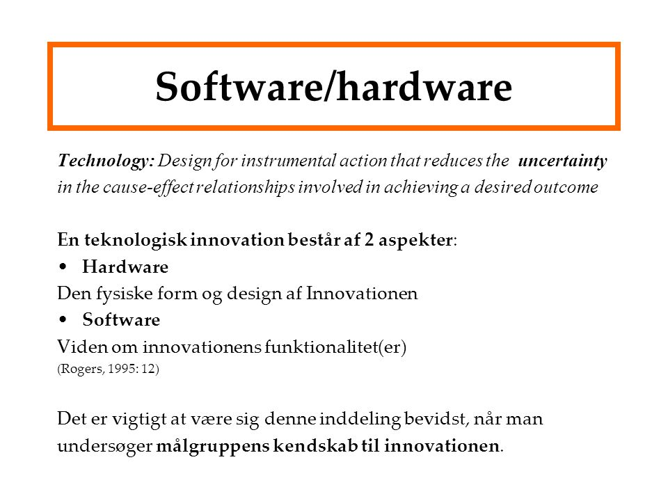 Software/hardware Technology: Design for instrumental action that reduces the uncertainty.