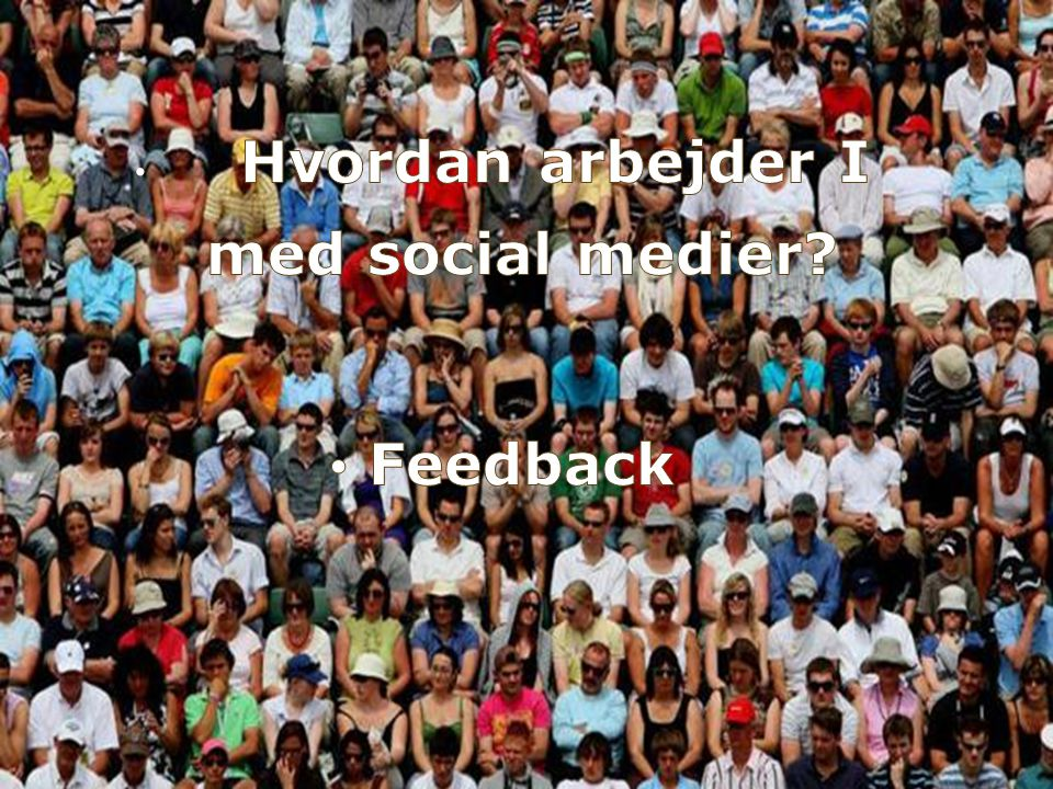 Hvordan arbejder I med social medier