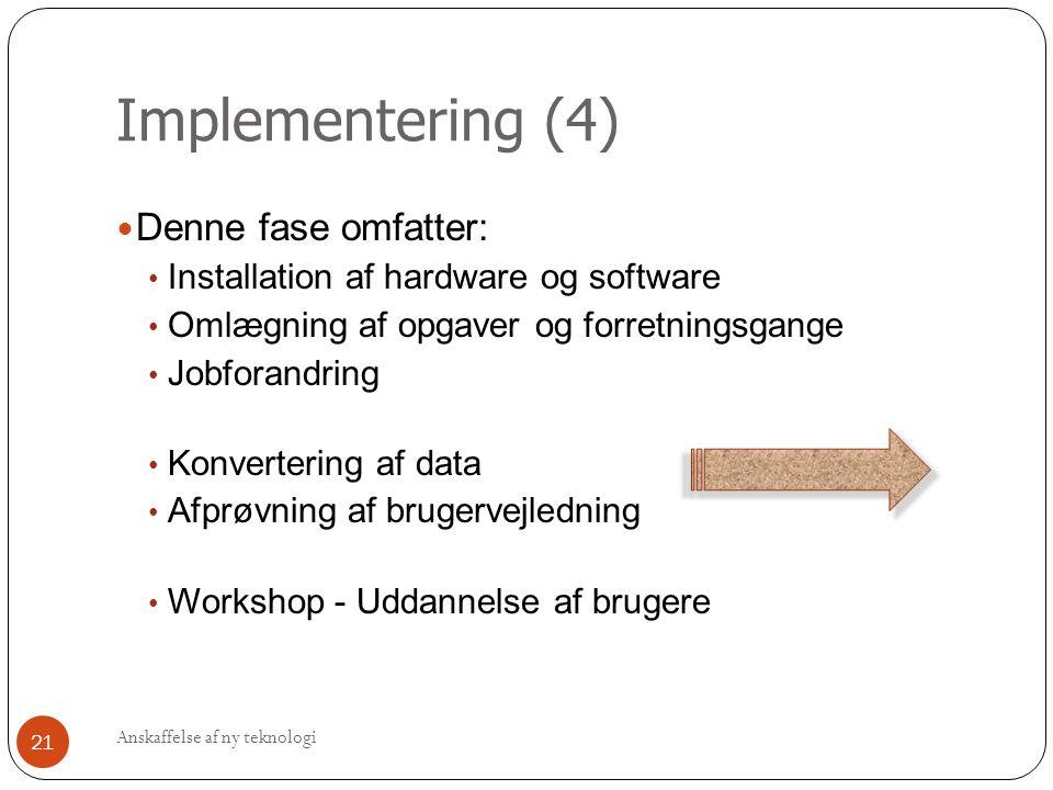 Implementering (4) Denne fase omfatter: