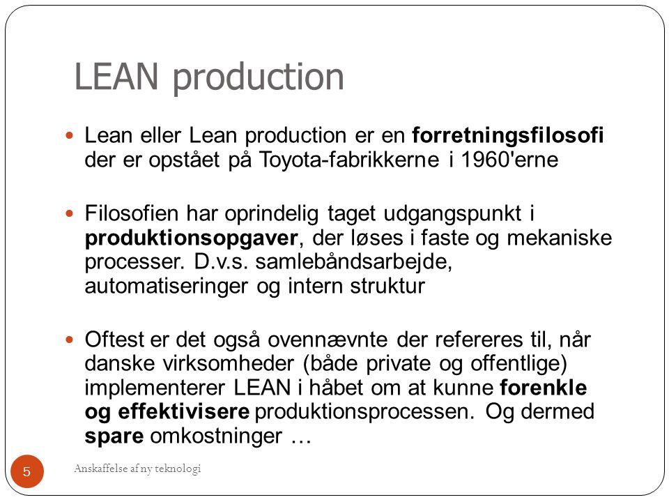 LEAN production Lean eller Lean production er en forretningsfilosofi der er opstået på Toyota-fabrikkerne i 1960 erne.