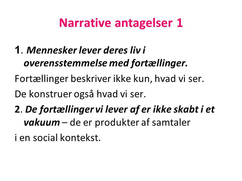 Narrative antagelser 1 1. Mennesker lever deres liv i overensstemmelse med fortællinger. Fortællinger beskriver ikke kun, hvad vi ser.
