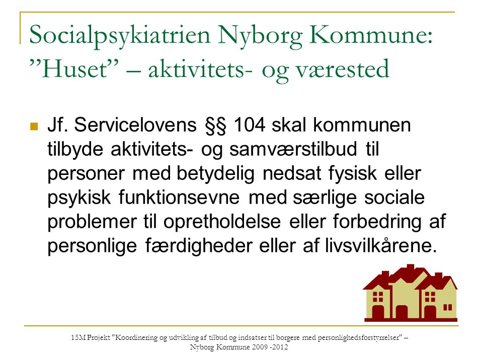Socialpsykiatrien Nyborg Kommune: Huset – aktivitets- og værested