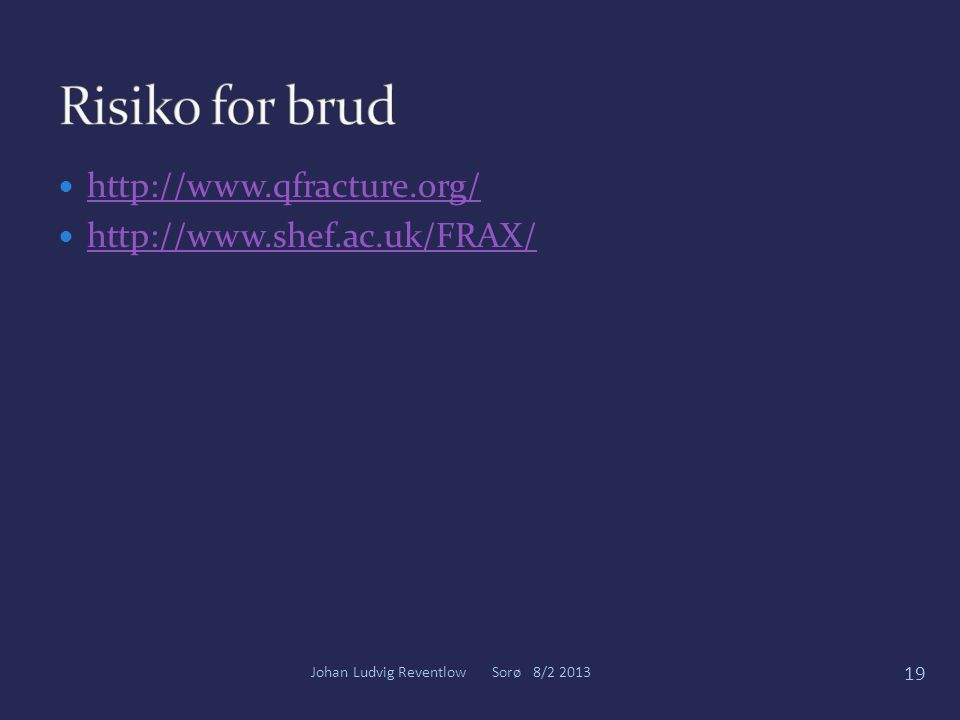 Risiko for brud http://www.qfracture.org/ http://www.shef.ac.uk/FRAX/