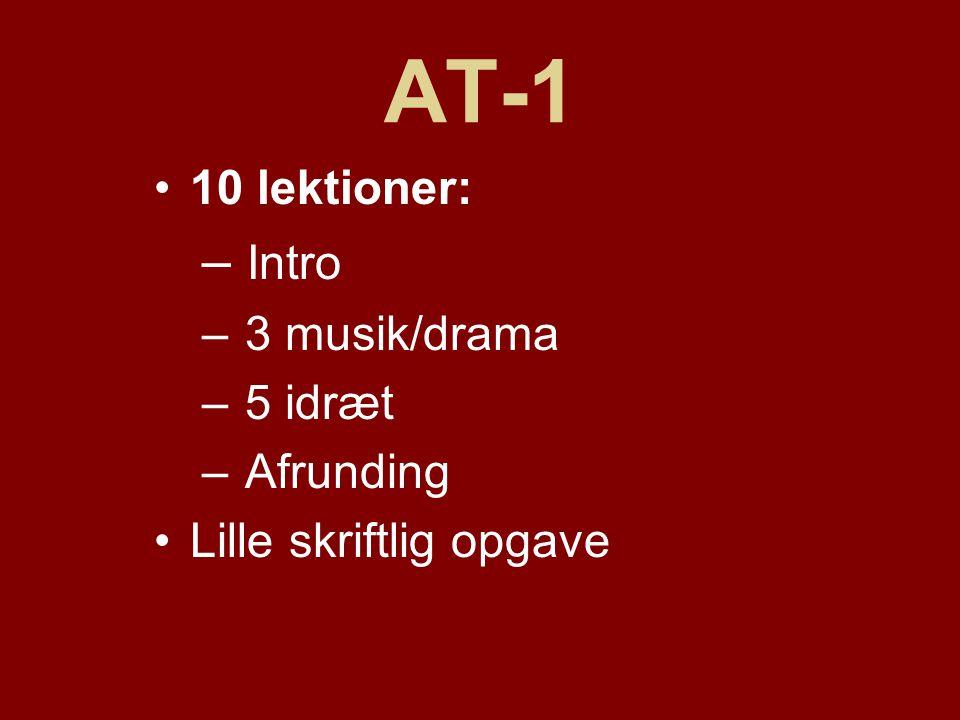 AT-1 Intro 10 lektioner: 3 musik/drama 5 idræt Afrunding