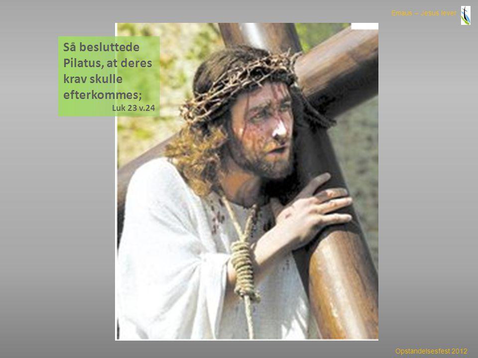 Så besluttede Pilatus, at deres krav skulle efterkommes;