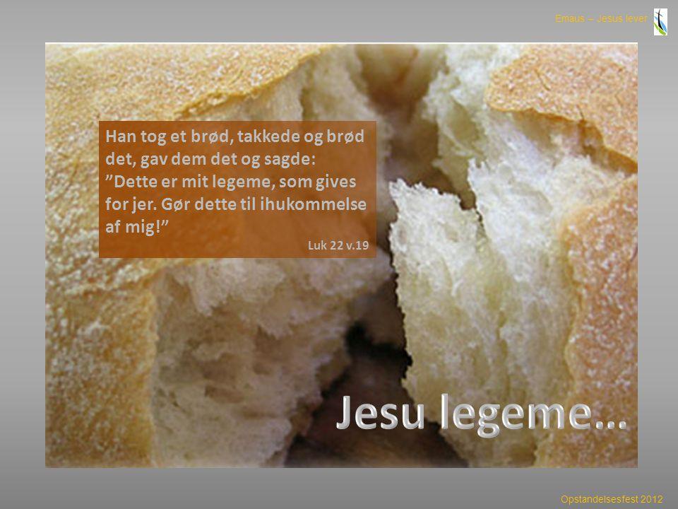 Han tog et brød, takkede og brød det, gav dem det og sagde: Dette er mit legeme, som gives for jer. Gør dette til ihukommelse af mig!
