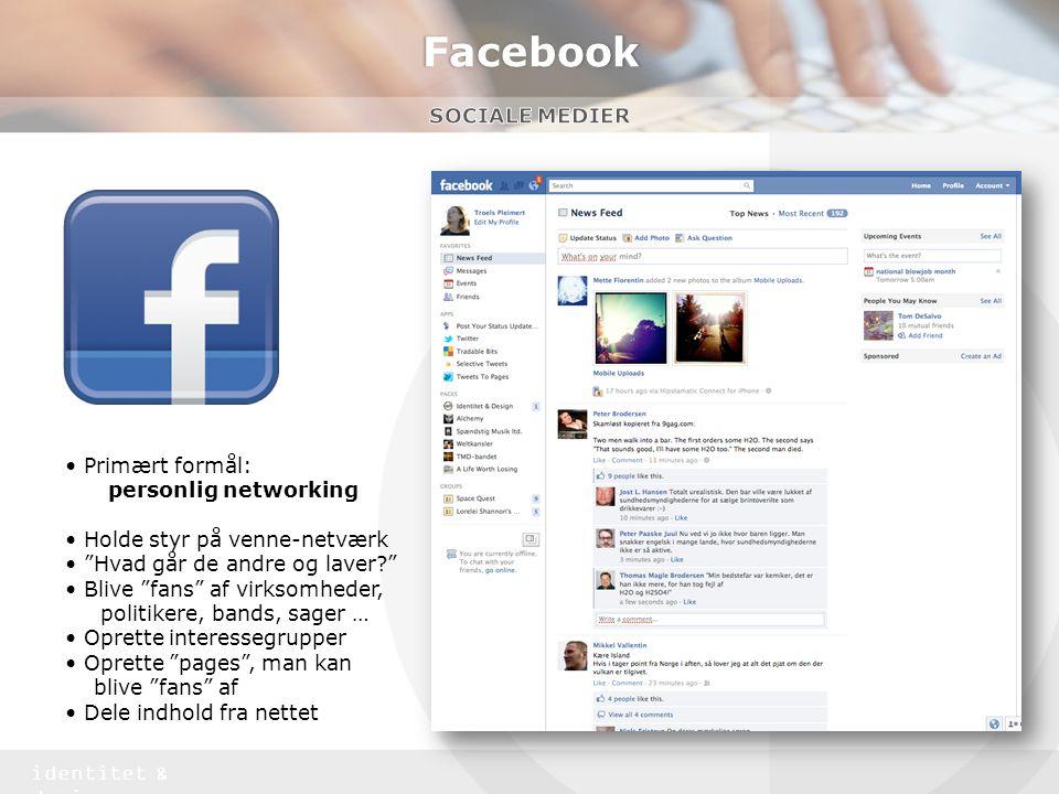 Facebook Sociale medier • Primært formål: personlig networking