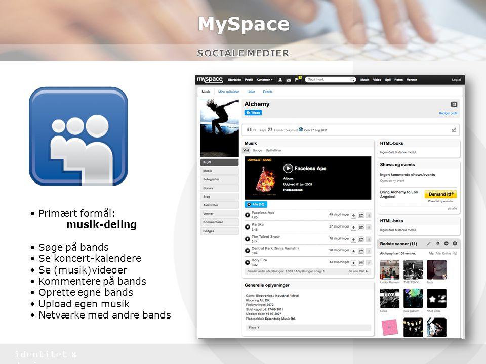 MySpace Sociale medier • Primært formål: musik-deling • Søge på bands