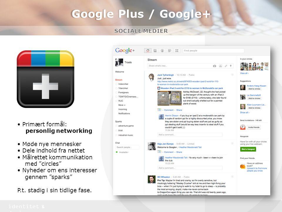 Google Plus / Google+ Sociale medier • Primært formål: