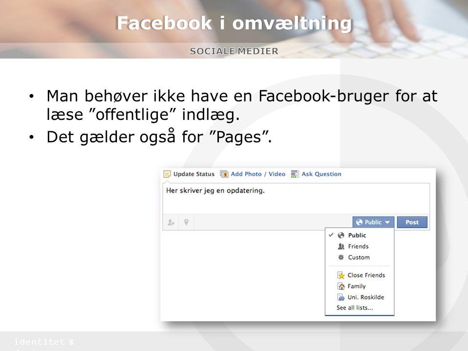 Facebook i omvæltning Sociale medier. Man behøver ikke have en Facebook-bruger for at læse offentlige indlæg.