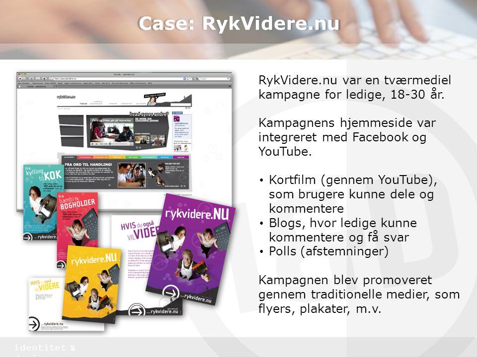 Case: RykVidere.nu RykVidere.nu var en tværmediel kampagne for ledige, 18-30 år. Kampagnens hjemmeside var integreret med Facebook og YouTube.