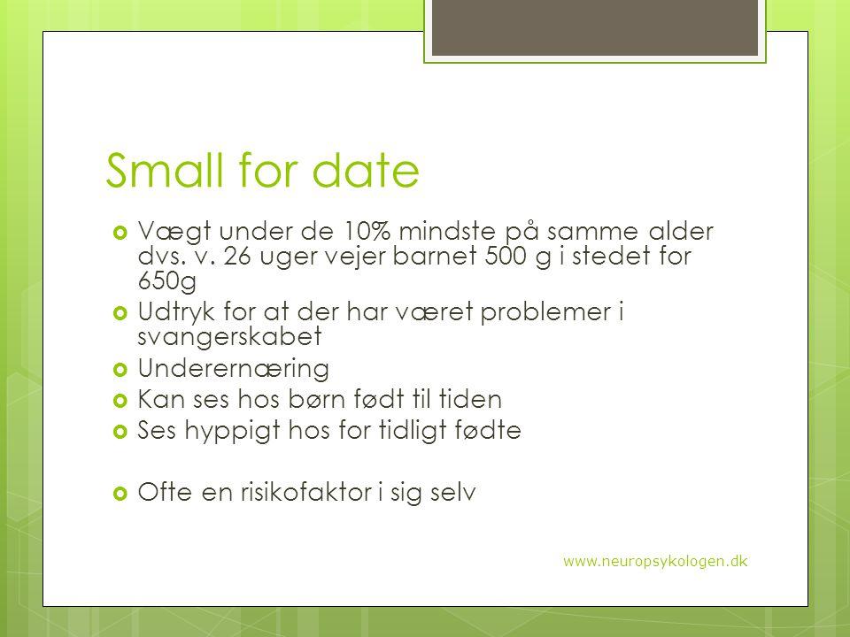 Small for date Vægt under de 10% mindste på samme alder dvs. v. 26 uger vejer barnet 500 g i stedet for 650g.